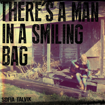 There's a Man in a Smiling Bag - Sofia Talvik